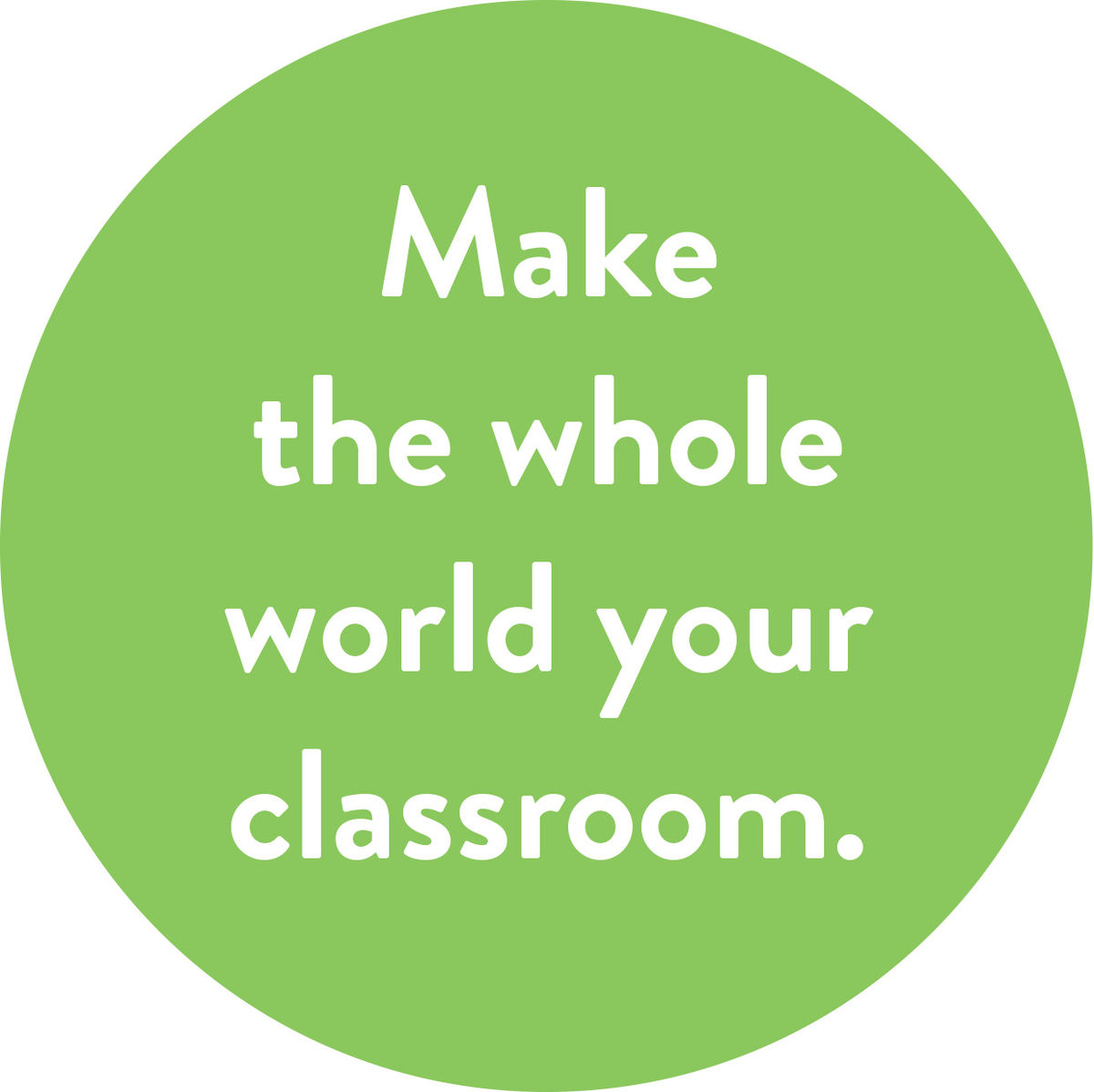 Make the whole world your classroom