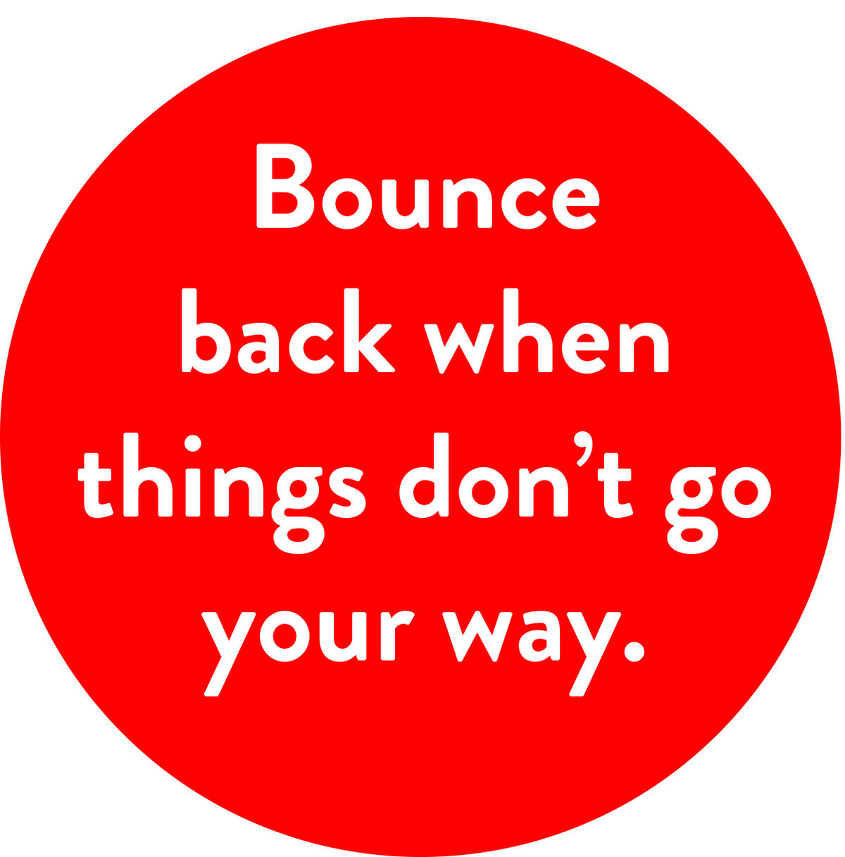 Bounce back when things don't go your way